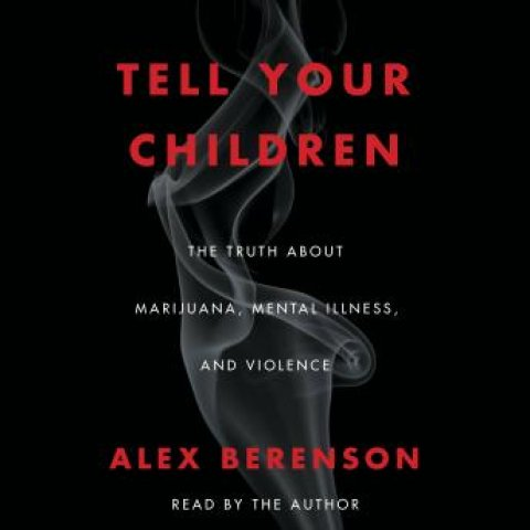 Tell Your Children: The Truth About Marijuana, Mental Illness and Violence